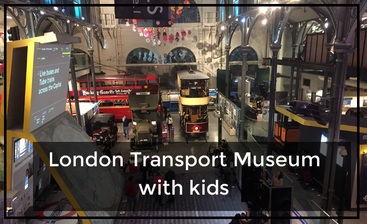 Visiting the London Transport Museum with kids